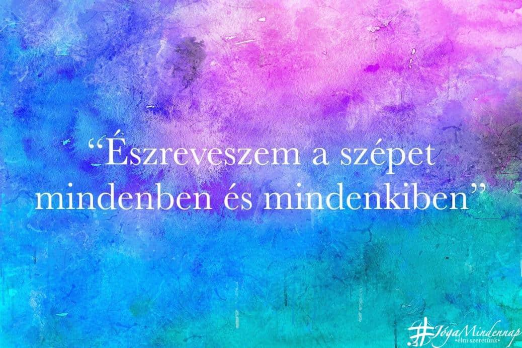 Észreveszem a szépet mindenben és mindenkiben - napi mantra - Jóga Mindennap