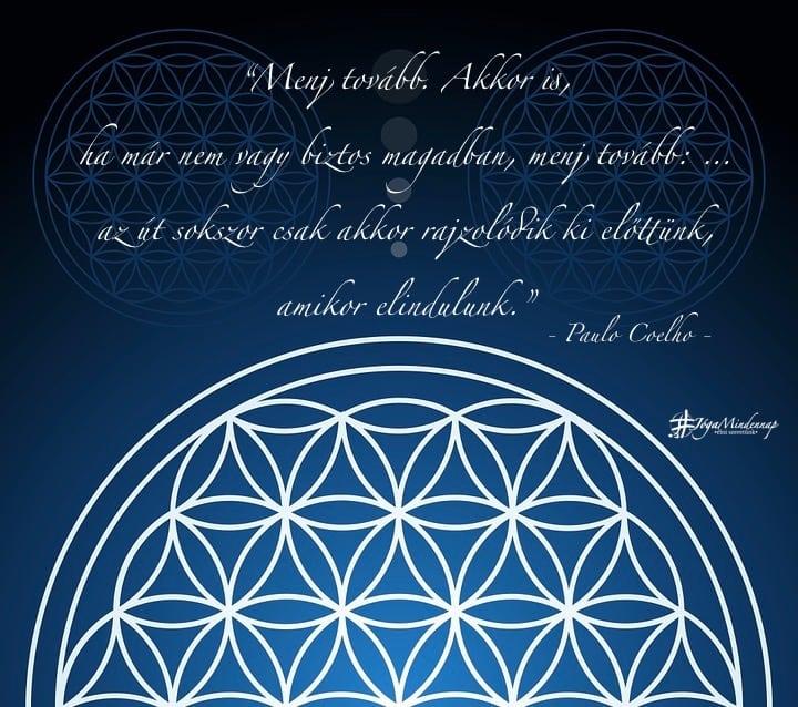 """""""Menj tovább. Akkor is, ha már nem vagy biztos magadban, menj tovább - Paulo Coelho idézet - Jóga Mindennap napindító motiváció megerősítés meditáció jógavideó"""