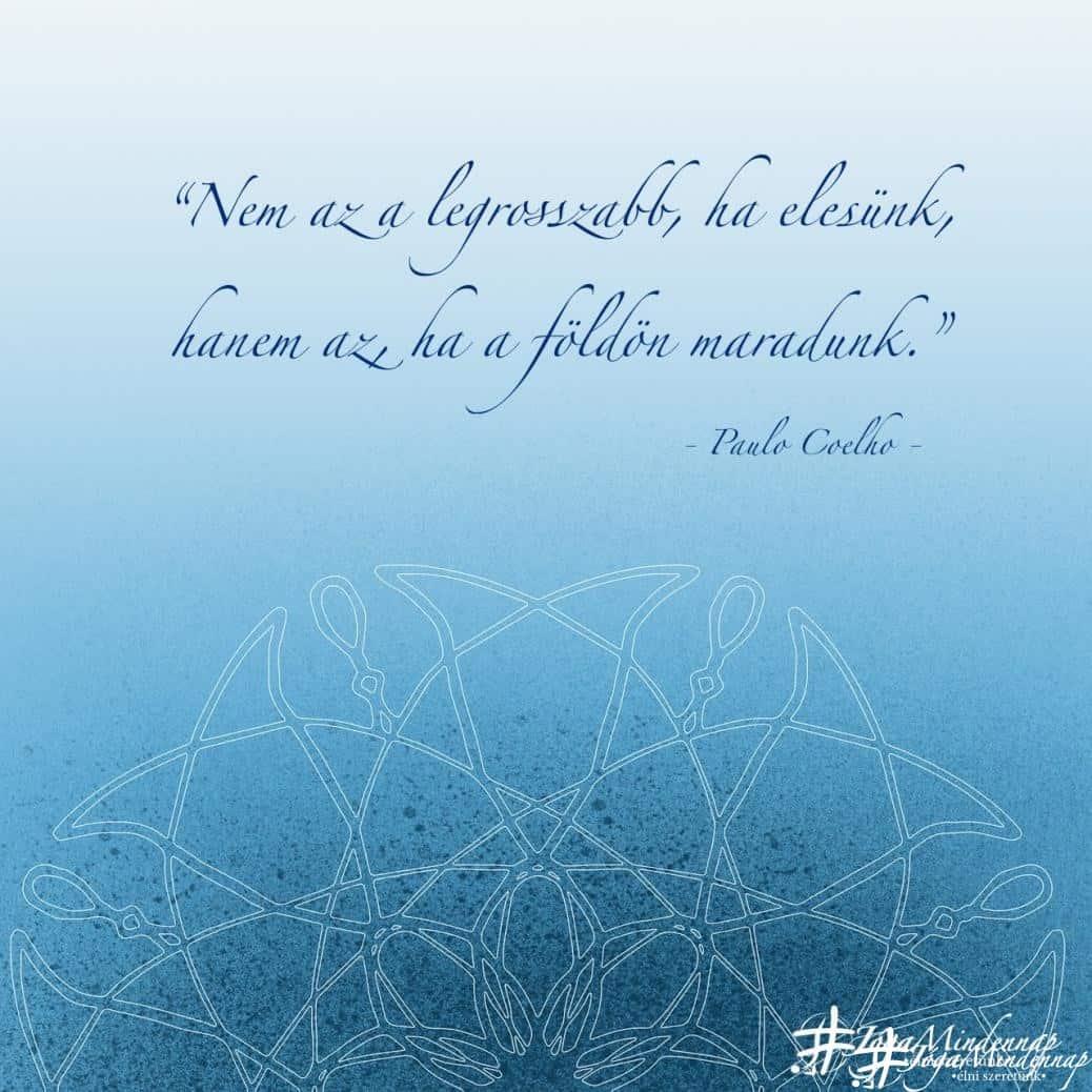 """""""Nem az a legrosszabb, ha elesünk, hanem az, ha a földön maradunk."""" - Paulo Coelho idézet - Jóga Mindennap motiváció"""