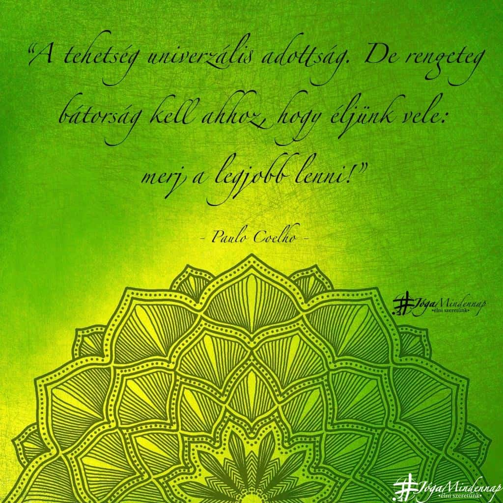 A tehetség univerzális adottság.... - Paulo Coelho idézet - Jóga Mindennap motiváció