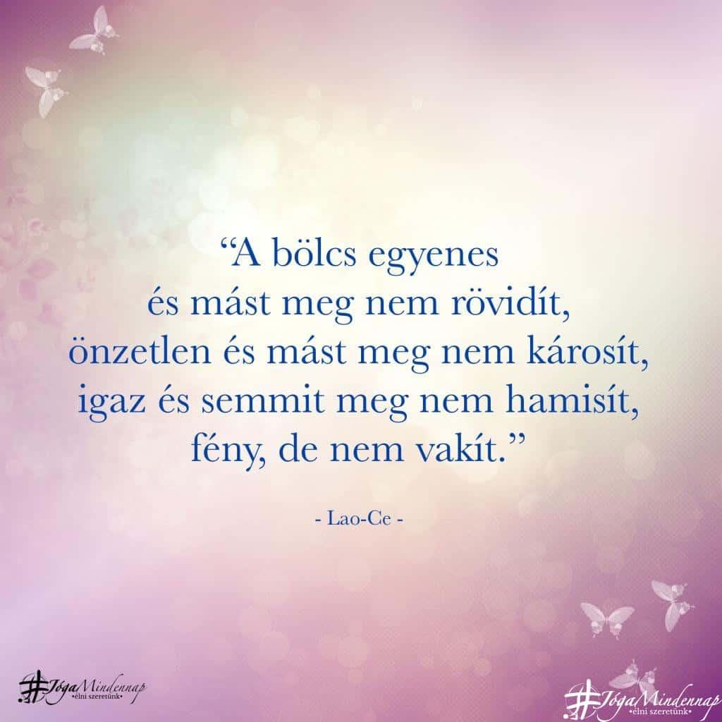"""""""A bölcs egyenes ..., önzetlen ...., igaz.., fény, de nem vakít."""" - Lao-ce idézet - Jóga Mindennap motiváció meditáció megerősítés napindító"""