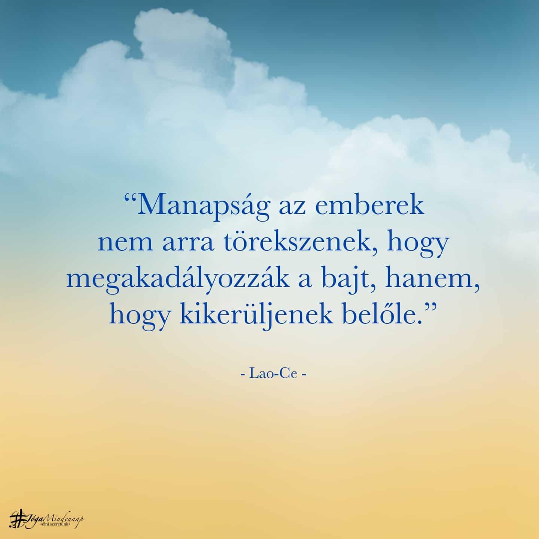 Manapság az emberek .. megakadályozzák a bajt...kikerüljenek belőle - Lao-Ce idézet - Jóga Mindennap meditációs motivációs megerősítés napindító