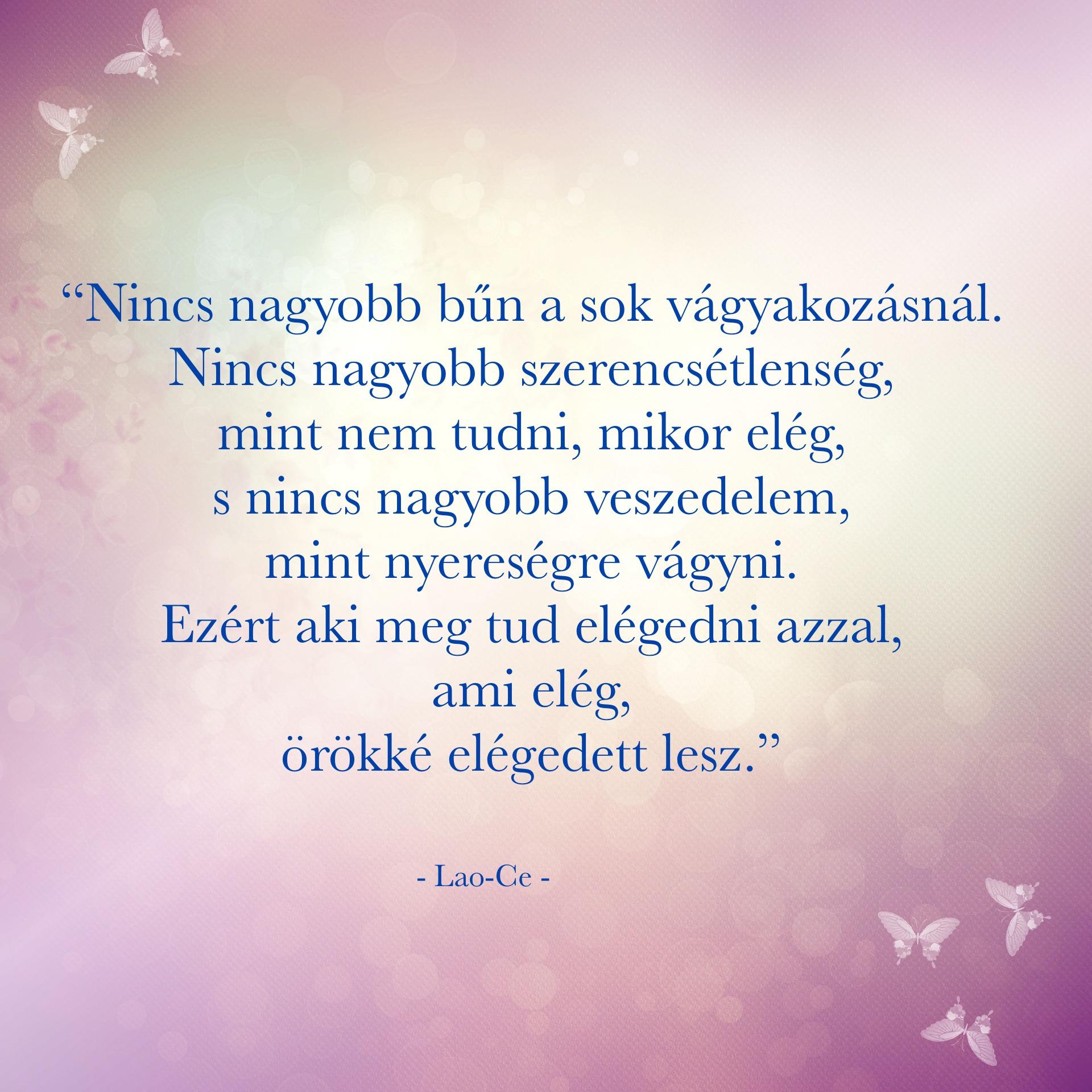 Nincs nagyobb bűn a sok vágyakozásnál...aki meg tud elégedni ...örökké elégedett lesz - Lao-Ce idézet - Jóga Mindennap motiváció megerősítés meditáció
