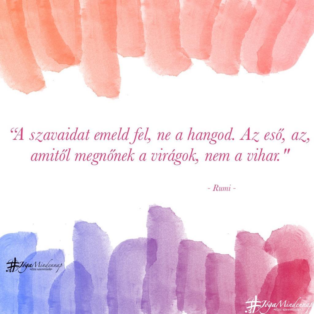 """""""A szavaidat emeld fel, ne a hangod. Az eső, az, amitől megnőnek a virágok, nem a vihar. - Rumi idézet - Jóga Mindennap meditáció motiváció megerősítés"""