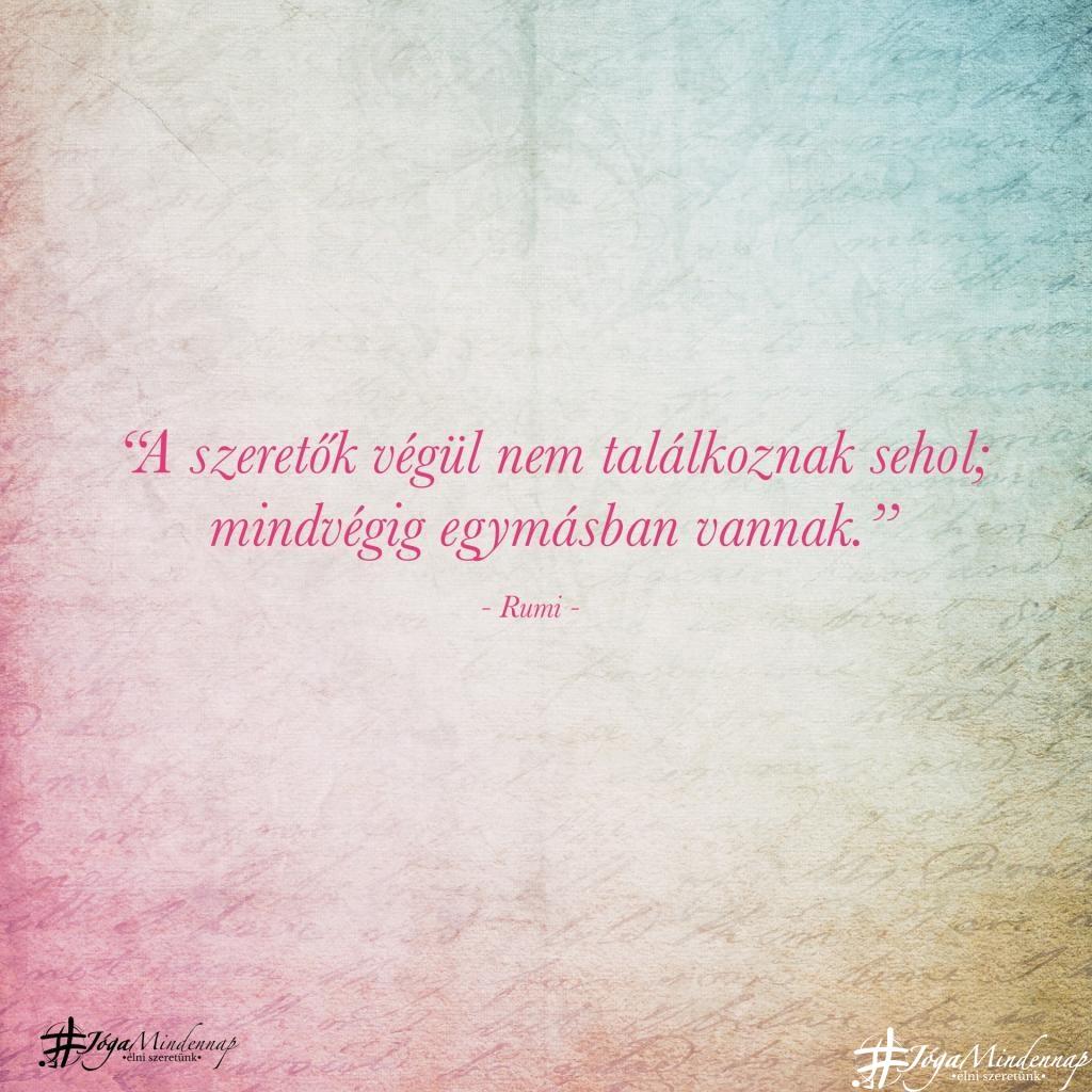 """""""A szeretők végül nem találkoznak sehol; mindvégig egymásban vannak."""" - Rumi idézet - Jóga Mindennap meditáció motiváció megerősítés"""