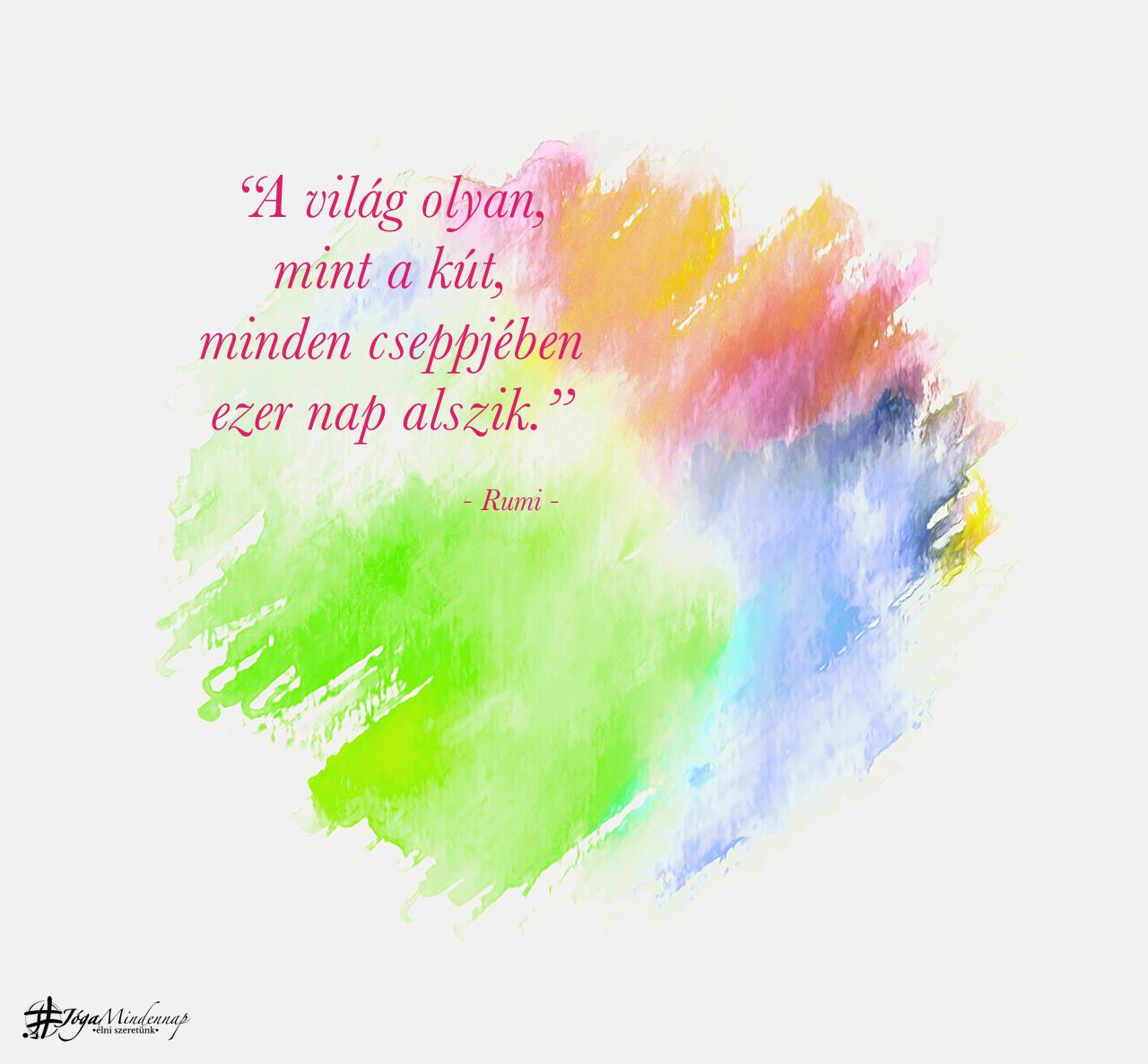 """""""A világ olyan, mint a kút, minden cseppjében ezer nap alszik."""" - Rumi idézet - Jóga Mindennap meditáció motiváció megerősítés"""