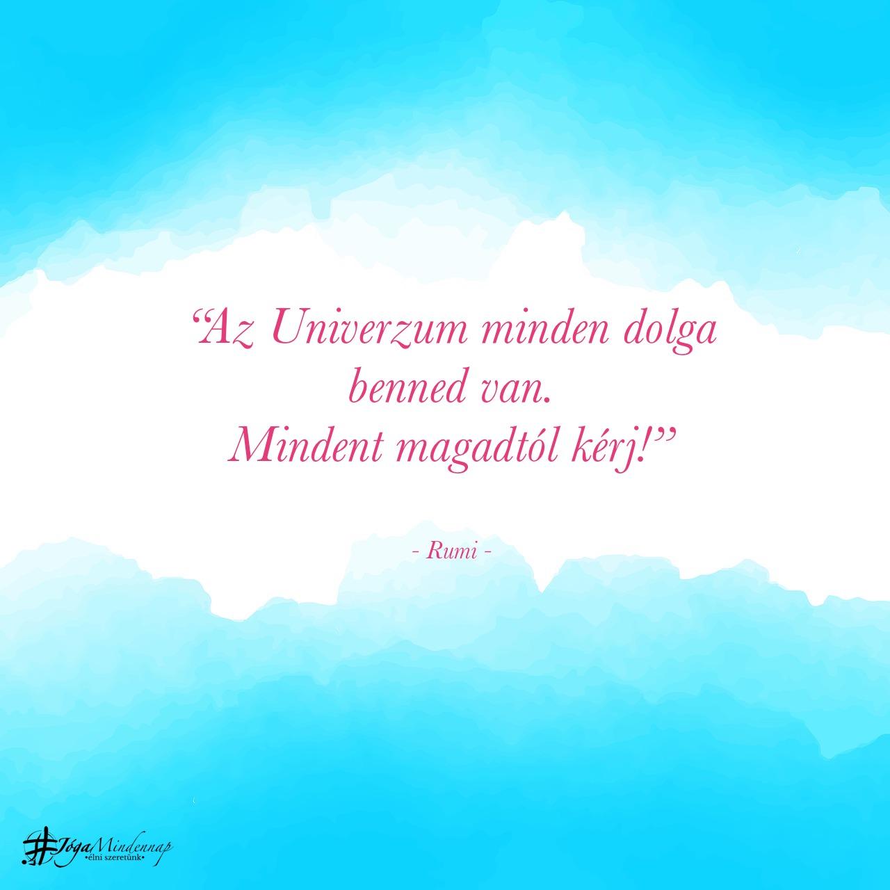 """""""Az Univerzum minden dolga benned van..."""" - Rumi idézet - Jóga Mindennap meditáció motiváció megerősítés"""