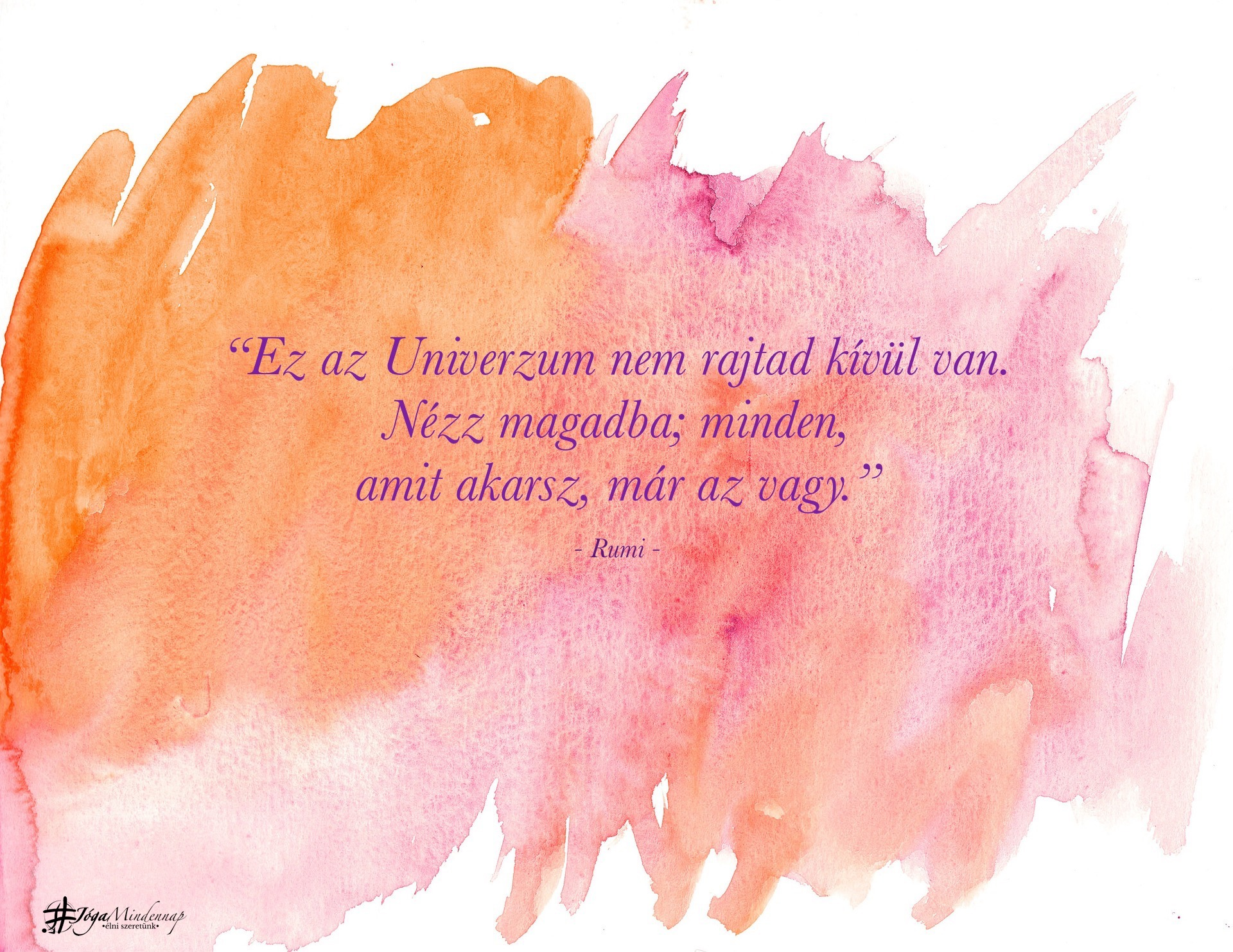 """""""Ez az Univerzum ... amit akarsz, már az vagy."""" - Rumi idézet - Jóga Mindennap meditáció motiváció megerősítés"""