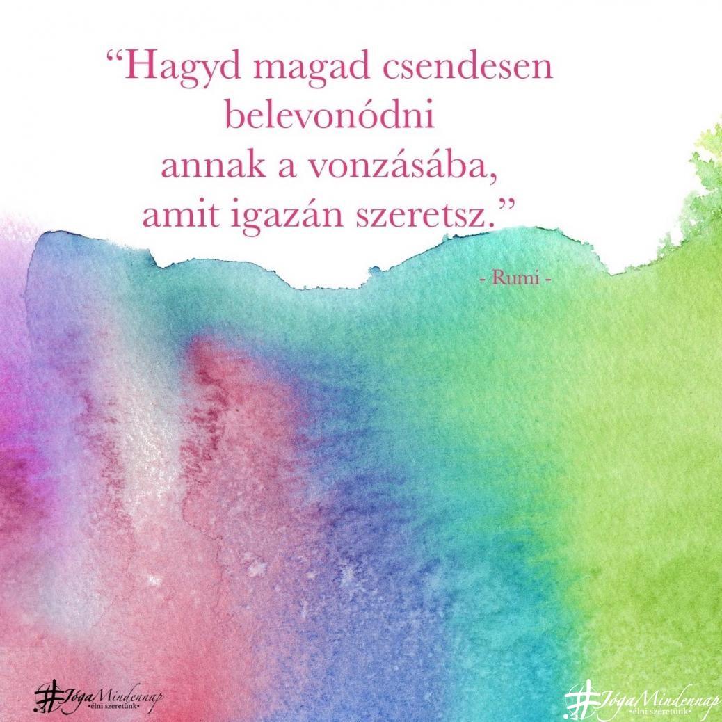 """""""Hagyd magad csendesen belevonódni annak a vonzásába, amit igazán szeretsz."""" - Rumi idézet - Jóga Mindennap meditáció motiváció megerősítés"""