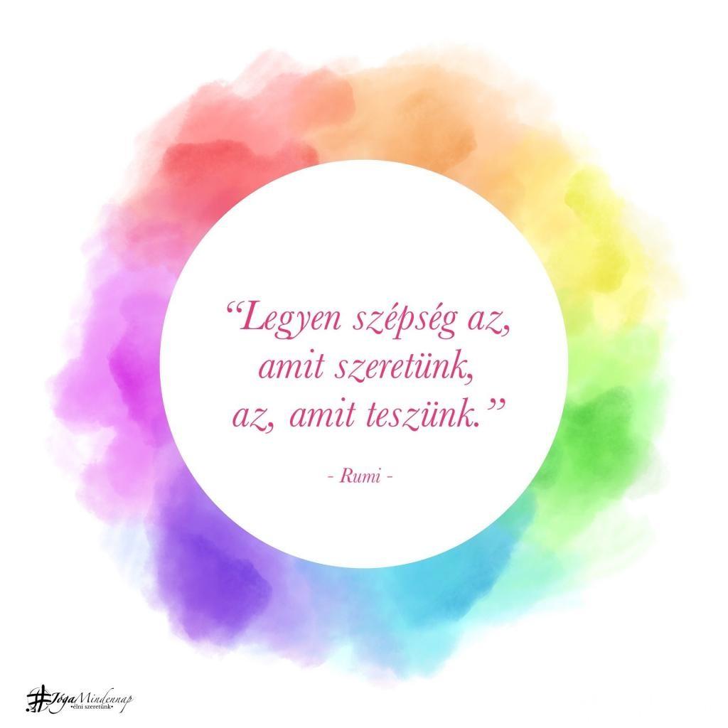 """""""Legyen szépség az, amit szeretünk, az, amit teszünk."""" - Rumi idézet - Jóga Mindennap meditáció motiváció megerősítés"""