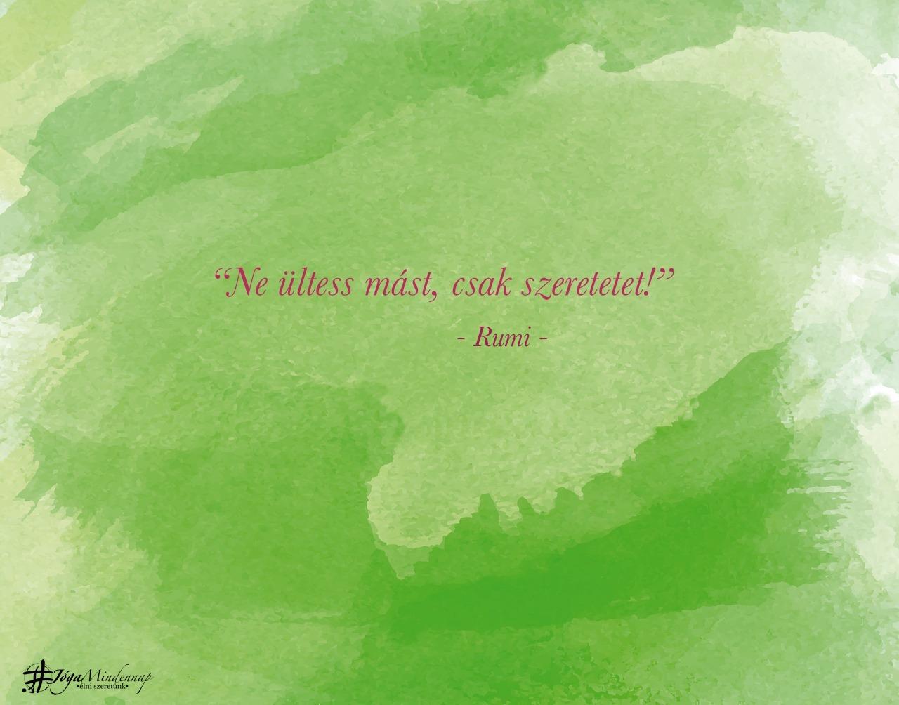 """""""Ne ültess mást, csak szeretetet!"""" - Rumi idézet - Jóga Mindennap meditáció motiváció megerősítés"""