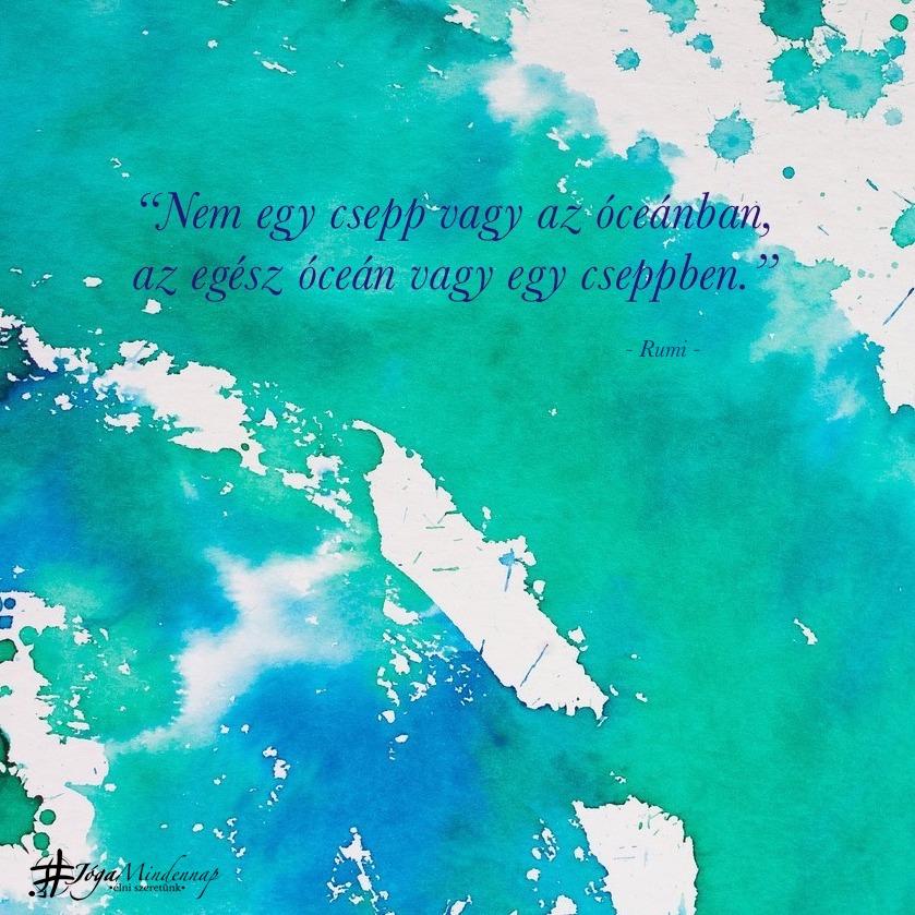 """""""Nem egy csepp vagy az óceánban, az egész óceán vagy egy cseppben."""" - Rumi idézet - Jóga Mindennap meditáció motiváció megerősítés"""