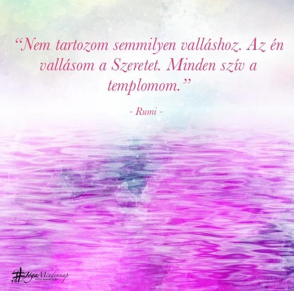 """""""Nem tartozom semmilyen valláshoz. Az én vallásom a Szeretet. ..."""" - Rumi idézet - Jóga Mindennap meditáció motiváció megerősítés"""