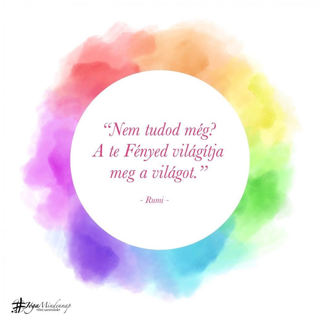 """""""Nem tudod még? A te Fényed világítja meg a világot."""" - Rumi idézet - Jóga Mindennap meditáció motiváció megerősítés"""