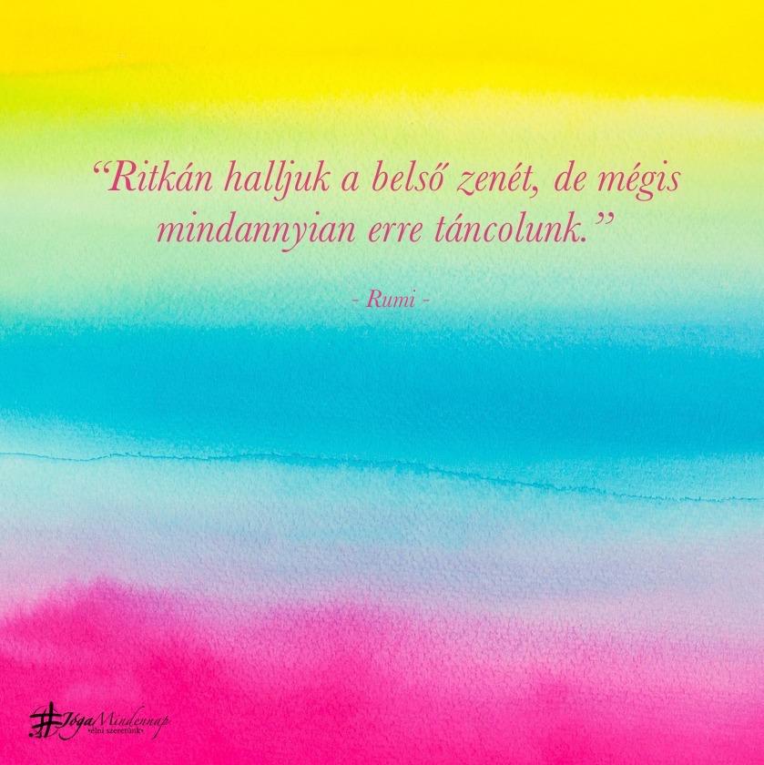 """""""Ritkán halljuk a belső zenét, de mégis mindannyian erre táncolunk."""" - Rumi idézet - Jóga Mindennap meditáció motiváció megerősítés"""