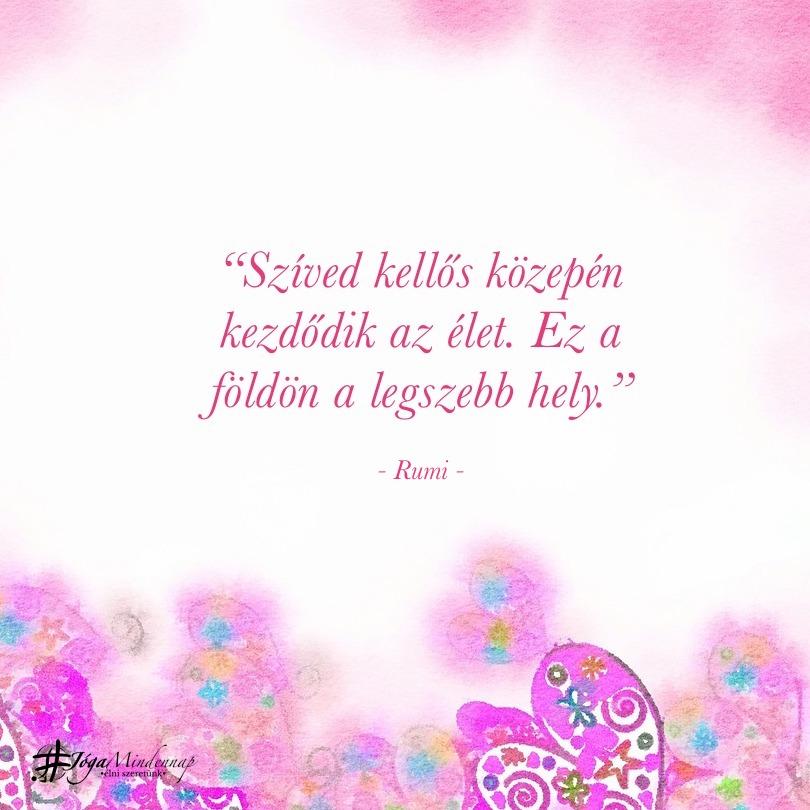 """""""Szíved kellős közepén kezdődik az élet. Ez a földön a legszebb hely."""" - Rumi idézet - Jóga Mindennap meditáció motiváció megerősítés"""