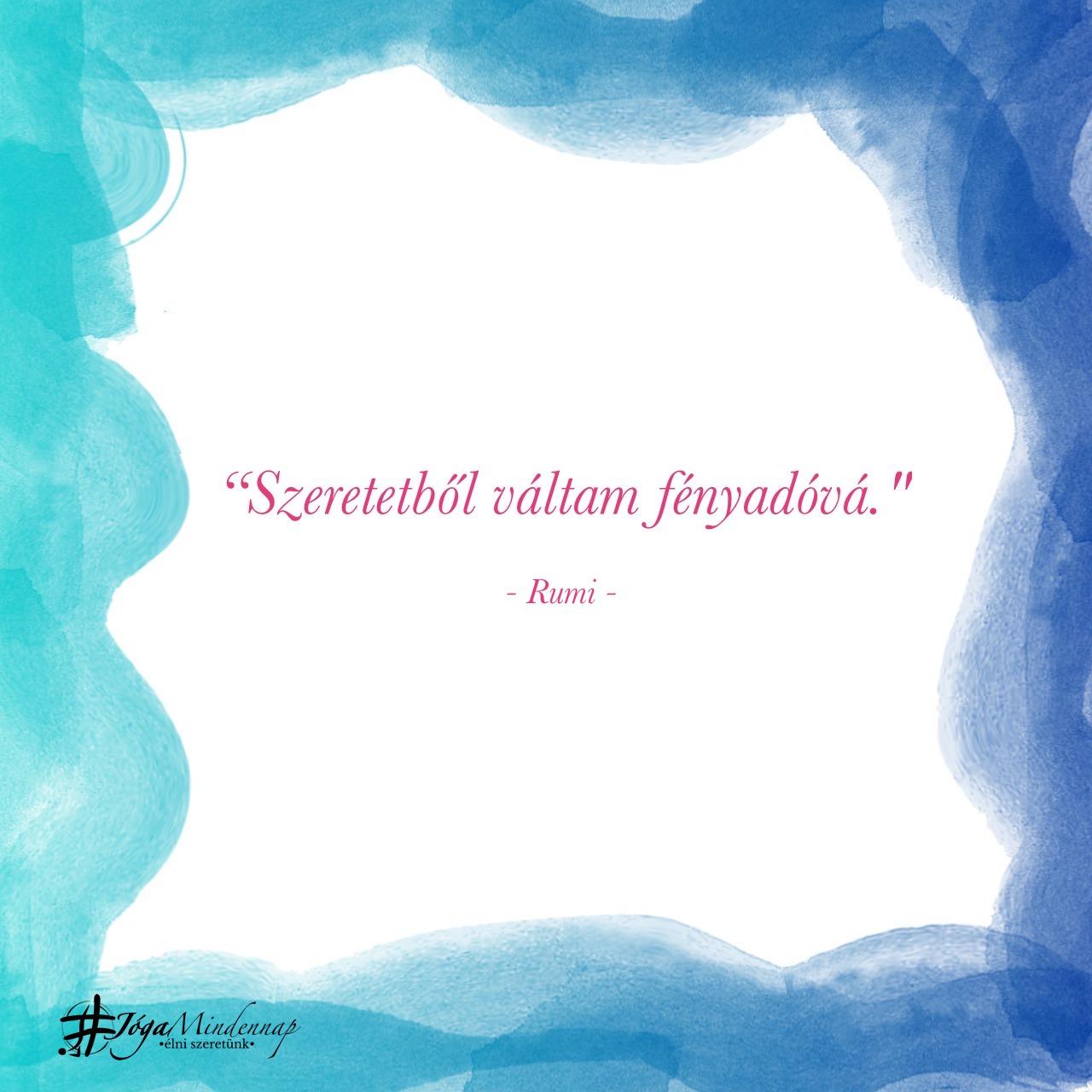 """""""Szeretetből váltam fényadóvá. - Rumi idézet - Jóga Mindennap meditáció motiváció megerősítés"""