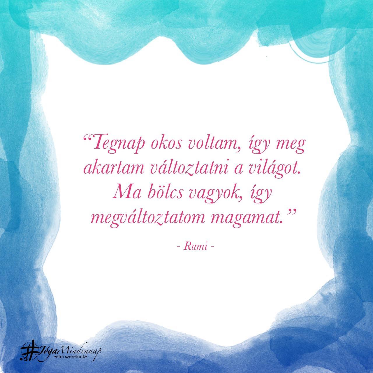 """""""Tegnap okos...Ma bölcs vagyok, így megváltoztatom magamat."""" - Rumi idézet - Jóga Mindennap meditáció motiváció megerősítés"""