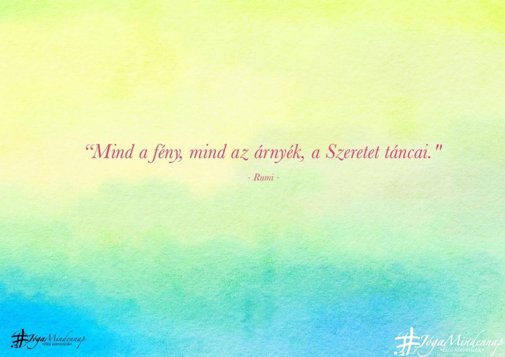Mind a fény, mint az árnyék, a szeretet táncai Rumi idézet - Jóga Mindennap meditáció motiváció megerősítés