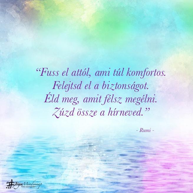 Fuss el attól, ami túl komfortos... Rumi idézet - Jóga Mindennap motiváció megerősítés meditáció
