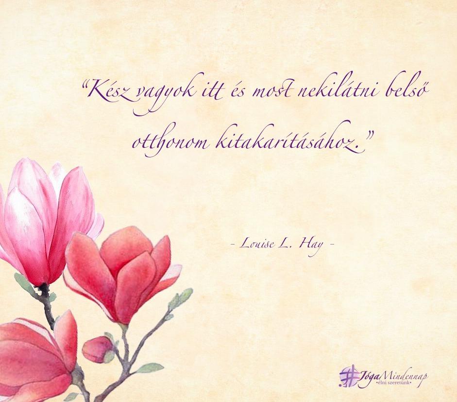 Kész vagyok nekilátni itt és most belső otthonom kitakarításához - Louise L. hay idézet - Jóga Mindennap megerősítés motiváció meditáció