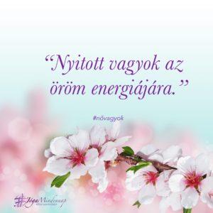 """""""Nyitott vagyok az öröm energiájára."""" megerősítő gondolat nő vagyok női jóga meditáció freshup ági jóga mindennap"""