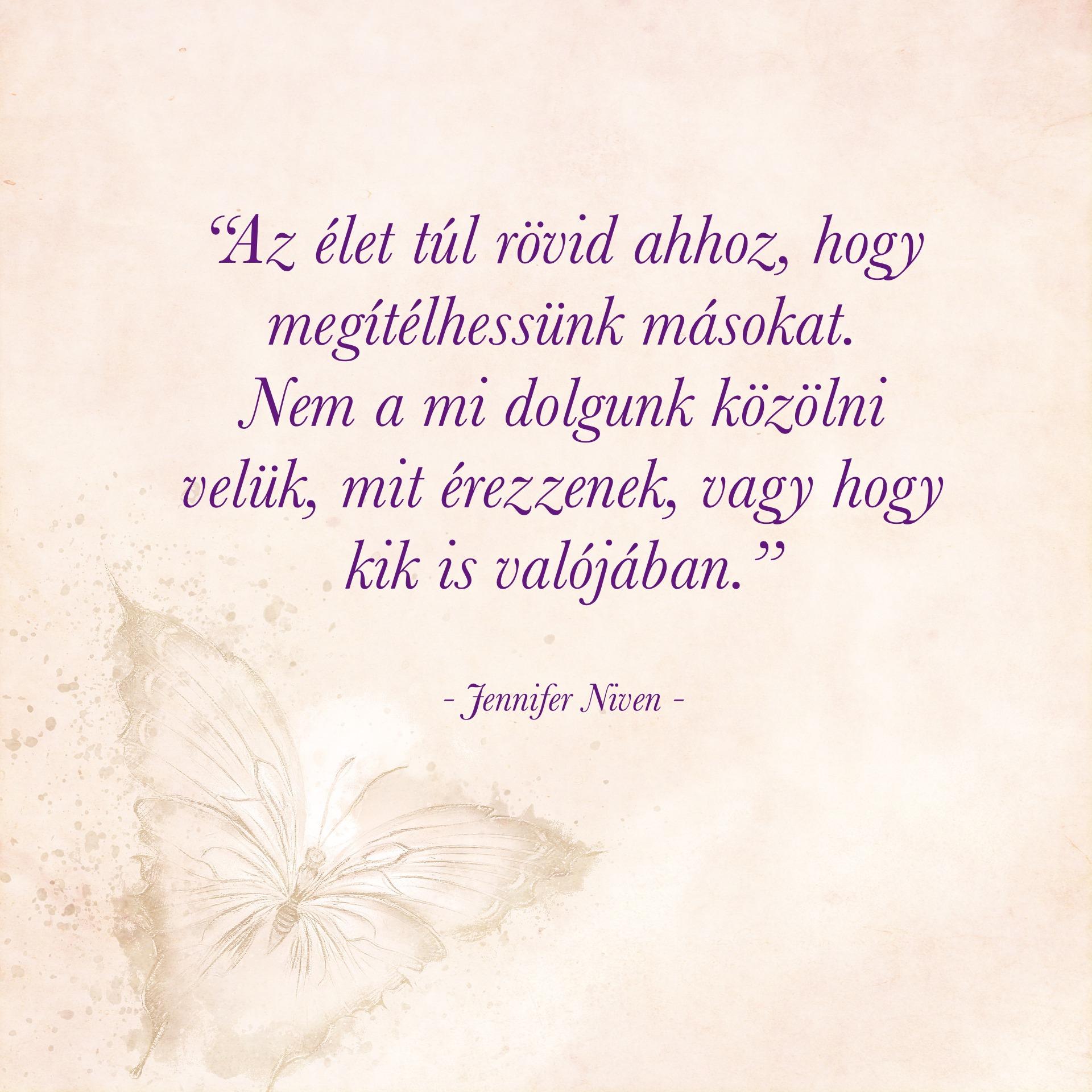 """""""Az élet túl rövid ahhoz, hogy - napindito gondolat idezet jennifer niven megerosites meditacio joga mindennap"""