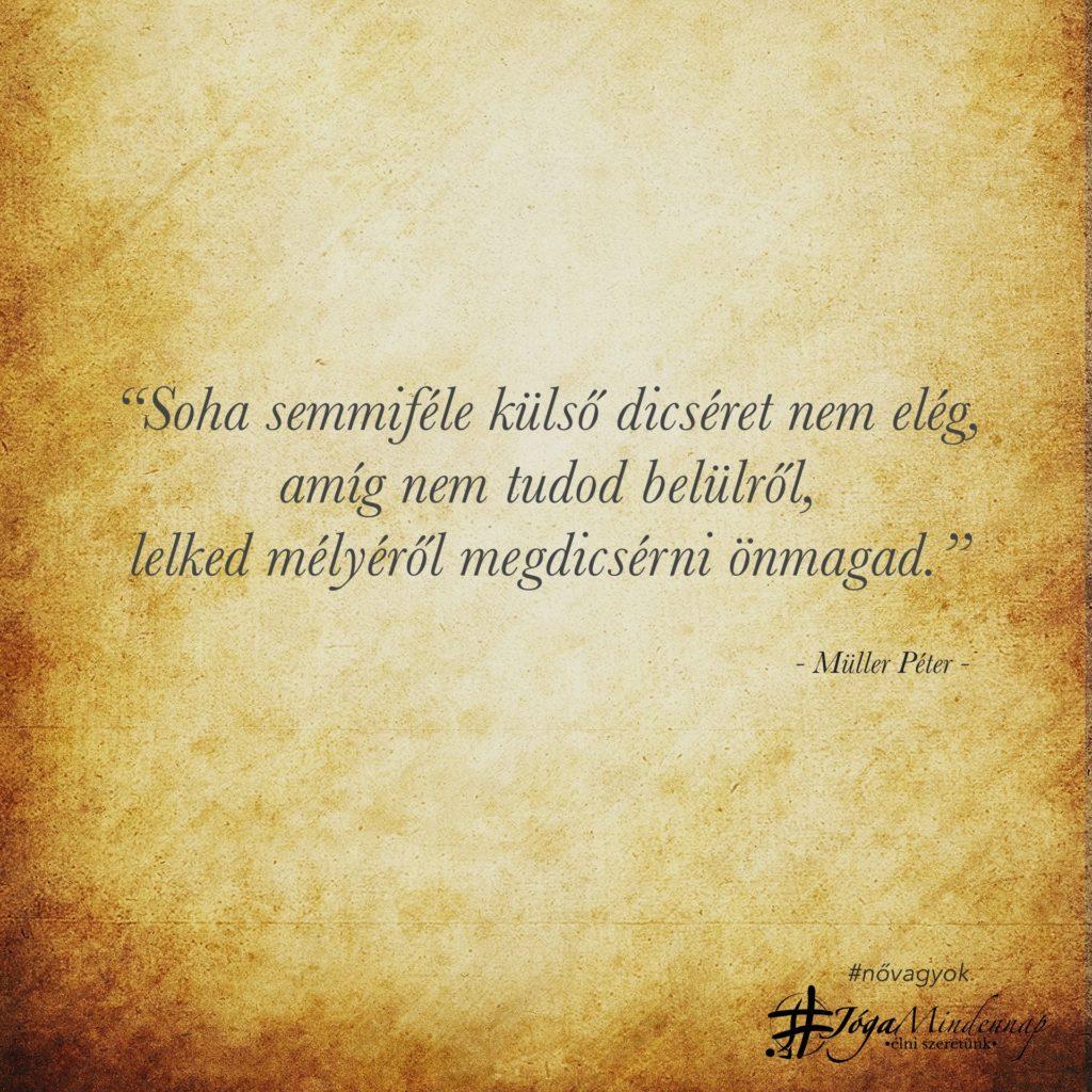 """""""Soha semmiféle külső dicséret nem elég - önbecsülés - Müller Péter indézet - napindító gondolat meditáció megerősítés Jóga Mindennap"""