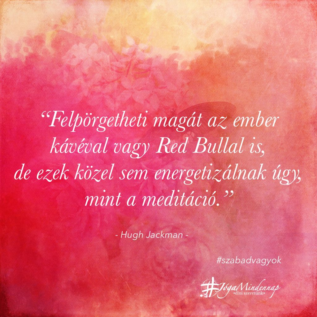Felpörgetheti magát az ember - hugh jackman idézet napindító meditáció megerősítés motiváció Jóga Mindennap