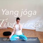 Yang jóga - ráhangolódás légzéssel - Tisztánérzés női jóga 5