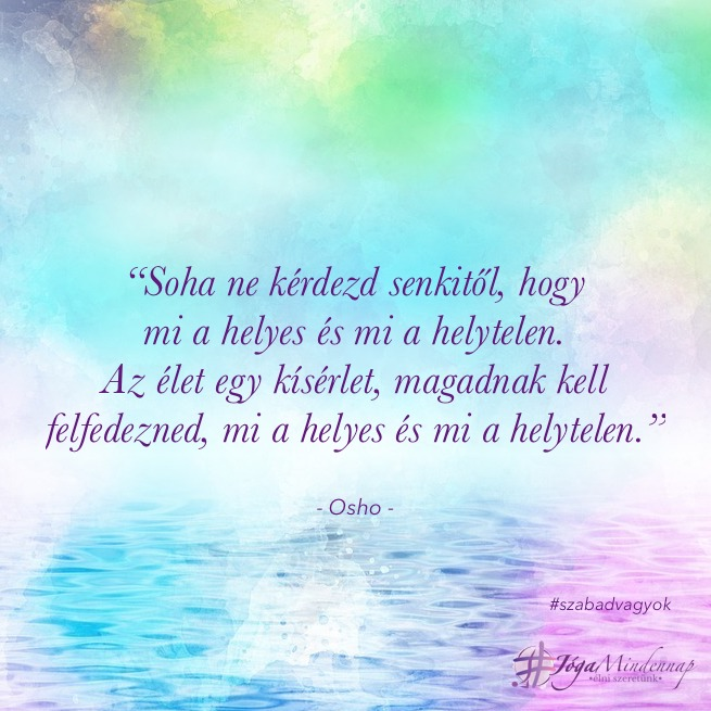 mi a helyes és mi a helytelen- - Osho napindító idézet motiváció megerősítés meditáció Jóga Mindennap